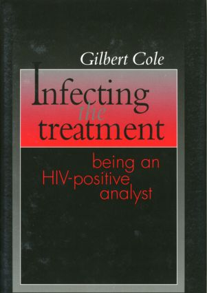 Infecting the Treatment: Being an HIV-Positive Analyst, 1st Edition (Paperback) book cover