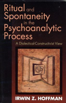 Ritual and Spontaneity in the Psychoanalytic Process: A Dialectical-Constructivist View, 1st Edition (Paperback) book cover