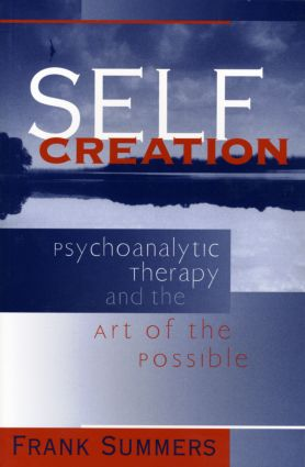 Self Creation: Psychoanalytic Therapy and the Art of the Possible (Paperback) book cover