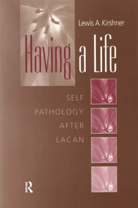 Having A Life: Self Pathology after Lacan (Paperback) book cover