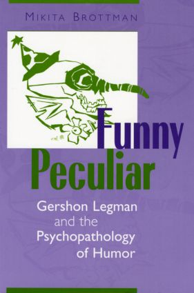 Funny Peculiar: Gershon Legman and the Psychopathology of Humor, 1st Edition (Paperback) book cover
