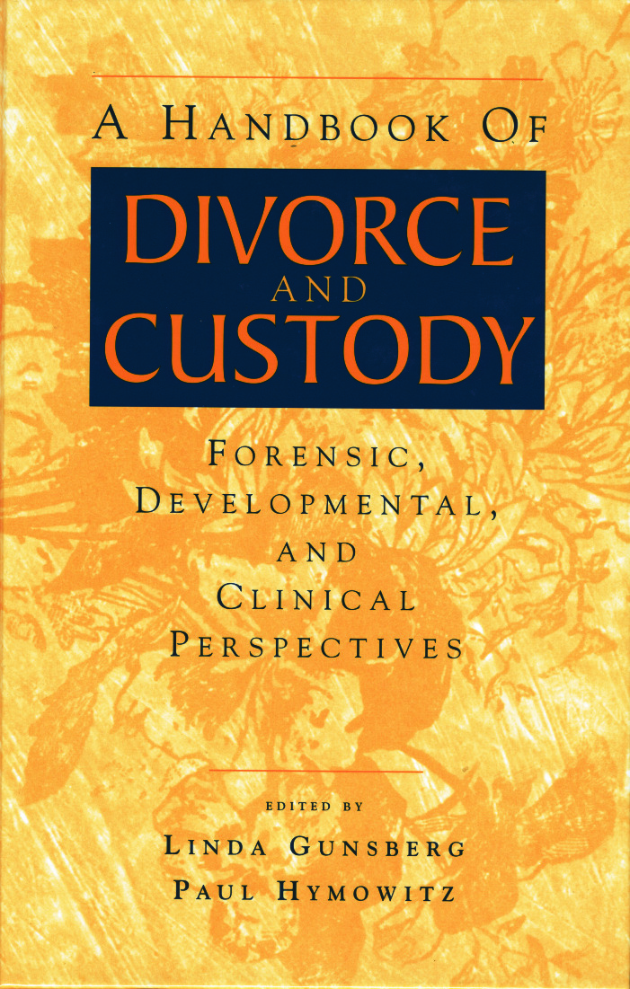 A Handbook of Divorce and Custody: Forensic, Developmental, and Clinical Perspectives (Hardback) book cover
