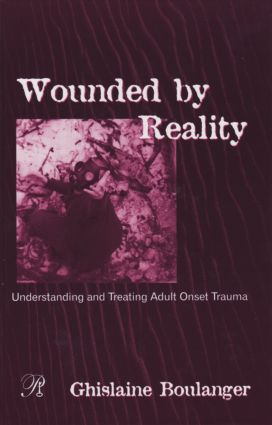 Wounded By Reality: Understanding and Treating Adult Onset Trauma (Hardback) book cover