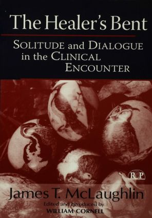 The Healer's Bent: Solitude and Dialogue in the Clinical Encounter (Hardback) book cover