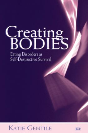 Creating Bodies: Eating Disorders as Self-Destructive Survival (e-Book) book cover