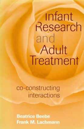 Infant Research and Adult Treatment: Co-constructing Interactions (Paperback) book cover