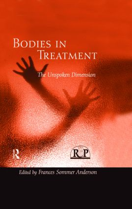 Bodies In Treatment: The Unspoken Dimension (Hardback) book cover
