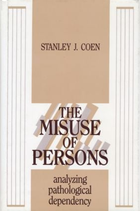 The Misuse of Persons: Analysing Pathological Dependency (Paperback) book cover