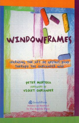 Windowframes: Learning the Art of Gestalt Play Therapy the Oaklander Way (Paperback) book cover