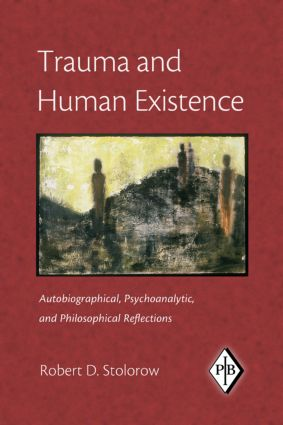 Trauma and Human Existence: Autobiographical, Psychoanalytic, and Philosophical Reflections (Paperback) book cover
