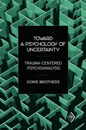 Toward a Psychology of Uncertainty: Trauma-Centered Psychoanalysis (Paperback) book cover