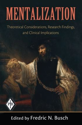 Mentalization: Theoretical Considerations, Research Findings, and Clinical Implications book cover