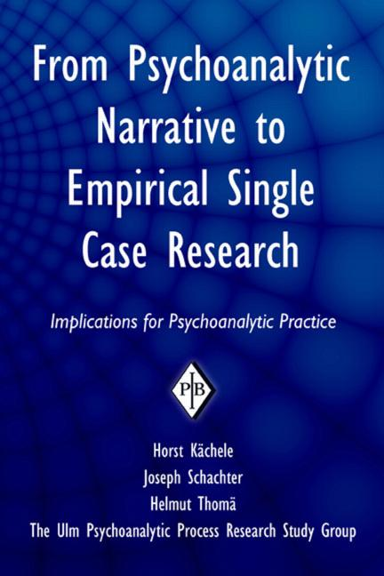 From Psychoanalytic Narrative to Empirical Single Case Research: Implications for Psychoanalytic Practice book cover