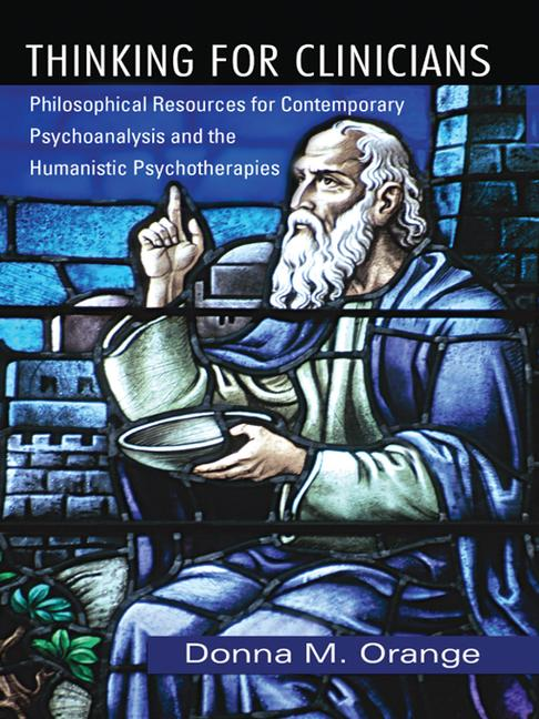 Thinking for Clinicians: Philosophical Resources for Contemporary Psychoanalysis and the Humanistic Psychotherapies, 1st Edition (Hardback) book cover