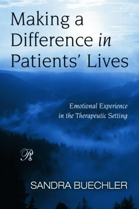 Making a Difference in Patients' Lives: Emotional Experience in the Therapeutic Setting, 1st Edition (Paperback) book cover