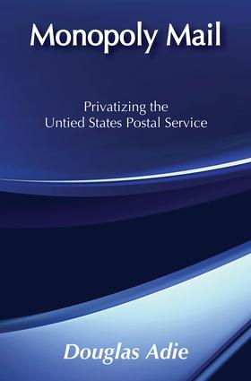 Monopoly Mail: Privatizing the United States Postal Service, 1st Edition (Paperback) book cover