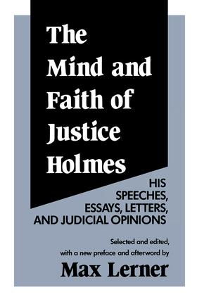 The Mind and Faith of Justice Holmes: His Speeches, Essays, Letters, and Judicial Opinions, 2nd Edition (Paperback) book cover