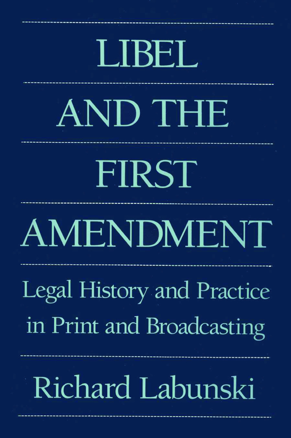 Libel and the First Amendment: Legal History and Practice in Print and Broadcasting, 1st Edition (Paperback) book cover