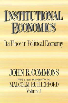 Institutional Economics: Its Place in Political Economy, Volume 1, 1st Edition (Paperback) book cover