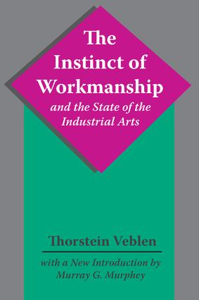 The Instinct of Workmanship and the State of the Industrial Arts: 1st Edition (Paperback) book cover