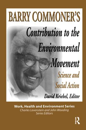 Barry Commoner's Contribution to the Environmental Movement: Science and Social Action, 1st Edition (Paperback) book cover