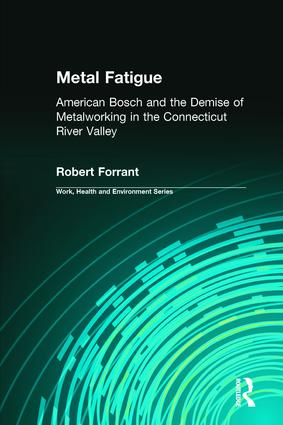 Metal Fatigue: American Bosch and the Demise of Metalworking in the Connecticut River Valley, 1st Edition (Paperback) book cover