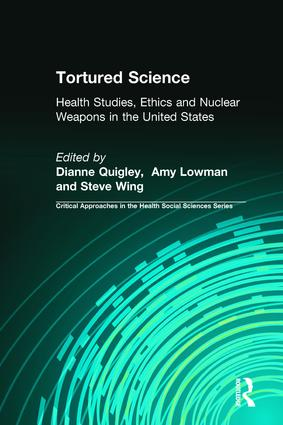 Tortured Science: Health Studies, Ethics and Nuclear Weapons in the United States book cover