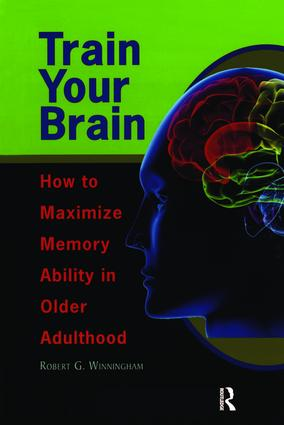 Train Your Brain: How to Maximize Memory Ability in Older Adulthood, 1st Edition (Paperback) book cover