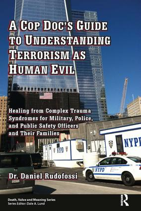 A Cop Doc's Guide to Understanding Terrorism as Human Evil: Healing from Complex Trauma Syndromes for Military, Police, and Public Safety Officers and Their Families, 1st Edition (Paperback) book cover