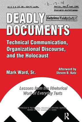 Deadly Documents: Technical Communication, Organizational Discourse, and the Holocaust: Lessons from the Rhetorical Work of Everyday Texts book cover