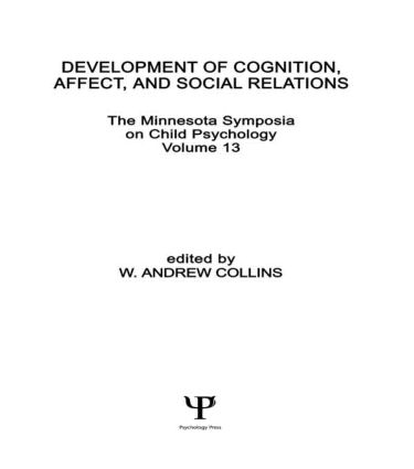 Development of Cognition, Affect, and Social Relations: The Minnesota Symposia on Child Psychology, Volume 13 book cover