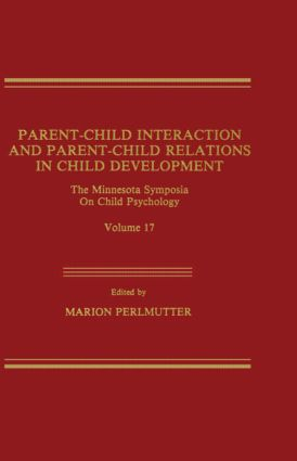 Parent-Child Interaction and Parent-Child Relations: The Minnesota Symposia on Child Psychology, Volume 17 (Hardback) book cover