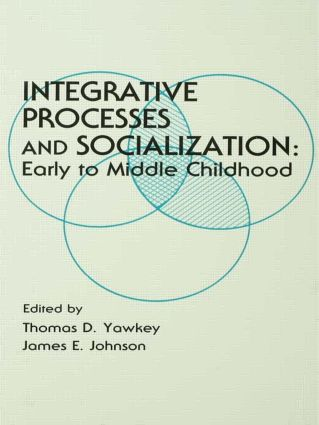 Integrative Processes and Socialization: Early To Middle Childhood, 1st Edition (Paperback) book cover