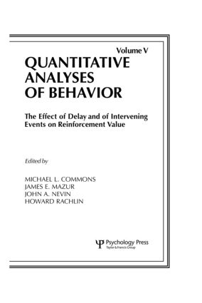 The Effect of Delay and of Intervening Events on Reinforcement Value: Quantitative Analyses of Behavior, Volume V, 1st Edition (Hardback) book cover