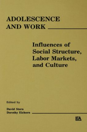 Adolescence and Work: Influences of Social Structure, Labor Markets, and Culture (Hardback) book cover