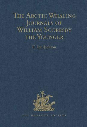 The Arctic Whaling Journals of William Scoresby the Younger / Volume I / The Voyages of 1811, 1812 and 1813: 1st Edition (Hardback) book cover