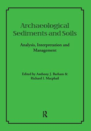 Archaeological Sediments and Soils: Analysis, Interpretation and Management, 1st Edition (Paperback) book cover