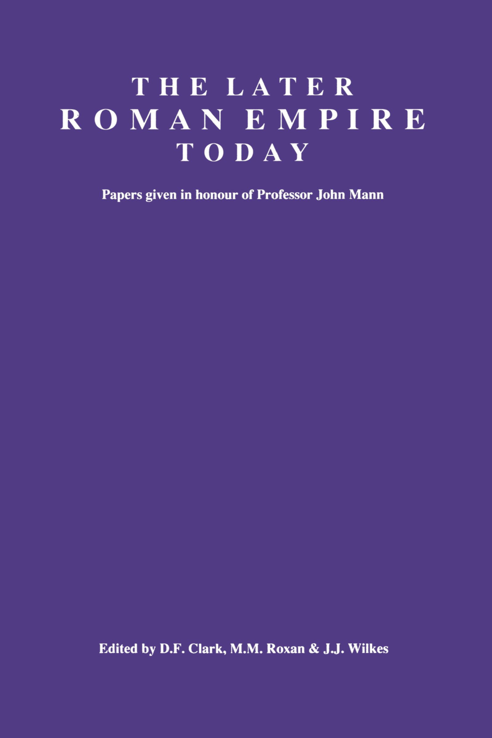 The Later Roman Empire Today: Papers given in honour of Professor John Mann, 1st Edition (Paperback) book cover