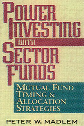 Power Investing with Sector Funds Mutual Fund Timing and Allocation Strategies: 1st Edition (Hardback) book cover