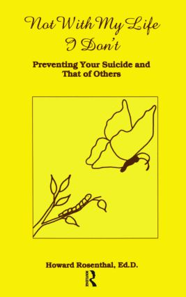 Not With My Life I Don't: Preventing Your Suicide And That Of Others, 1st Edition (e-Book) book cover