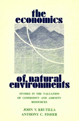 The Economics of Natural Environments: Studies in the Valuation of Commodity and Amenity Resources, revised edition, 1st Edition (Paperback) book cover