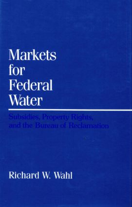 Markets for Federal Water: Subsidies, Property Rights, and the Bureau of Reclamation (Hardback) book cover