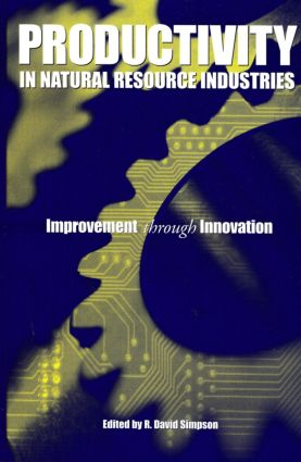 Productivity in Natural Resource Industries: Improvement through Innovation, 1st Edition (Hardback) book cover