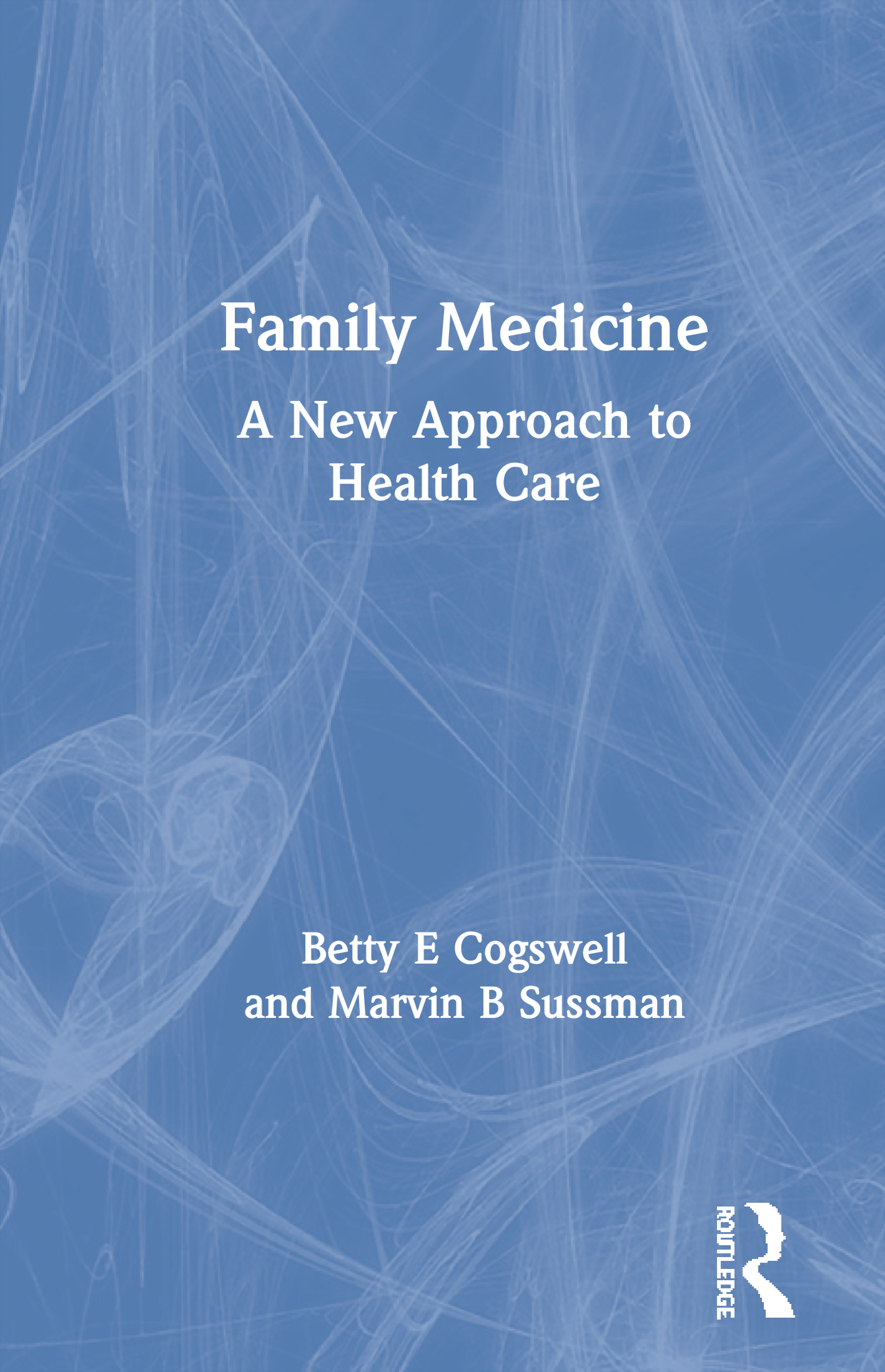 Family Medicine: A New Approach to Health Care (Hardback) book cover
