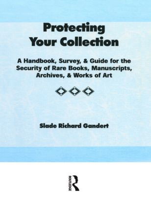 Protecting Your Collection: A Handbook, Survey, & Guide for the Security of Rare Books, Manuscripts, Archives, & Works of Art book cover