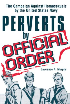 Perverts by Official Order: The Campaign Against Homosexuals by the United States Navy (Paperback) book cover