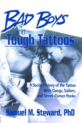 Bad Boys and Tough Tattoos: A Social History of the Tattoo With Gangs, Sailors, and Street-Corner Punks 1950-1965 book cover