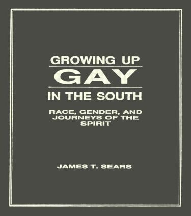 Growing Up Gay in the South: Race, Gender, and Journeys of the Spirit book cover