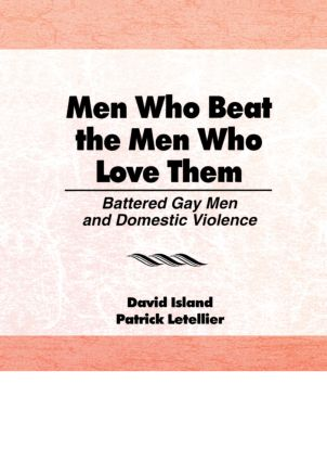 Men Who Beat the Men Who Love Them: Battered Gay Men and Domestic Violence, 1st Edition (Paperback) book cover