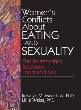 Women's Conflicts About Eating and Sexuality: The Relationship Between Food and Sex (Paperback) book cover